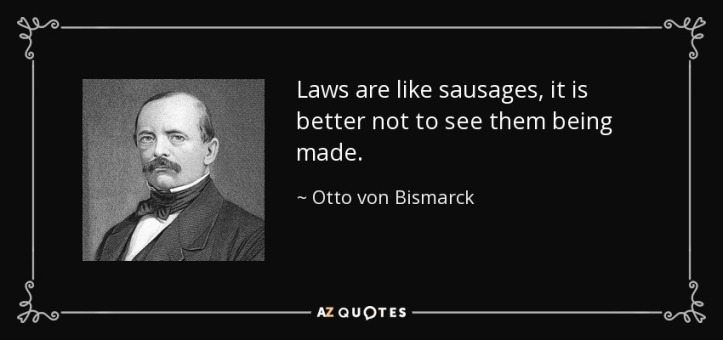 quote-laws-are-like-sausages-it-is-better-not-to-see-them-being-made-otto-von-bismarck-2-75-71